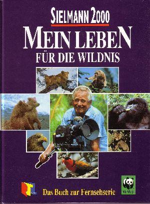 Mein Leben für die Wildnis Sielmann 2000 ; das Buch zur Fernsehserie