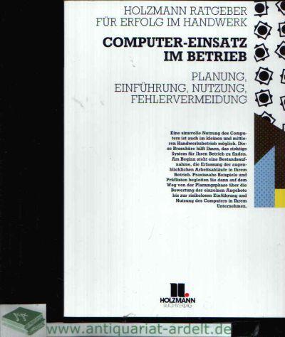 Computer-Einsatz im Betrieb Planung, Einführung, Nutzung, Fehlervermeidung, Herausgeber der Reihe: Gerd-Ulrich Brandenburg und Franz Pschierer