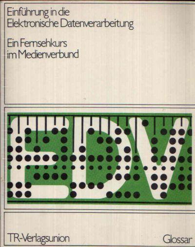 Einführung in die Elektronische Datenverarbeitung Glossar - Ein Fernkurs im Medienverbund