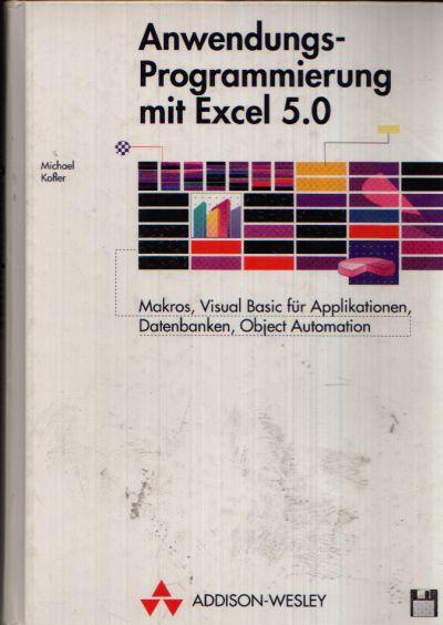 Anwendungs-Programmierung mit Excel 5.0 Makros, Visual Basic für Applikationen, Datenbank, Objekt Automation