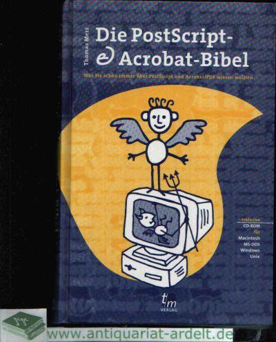 Die PostScript - Acrobat-Bibel Was Sie schon immer über PostScript und Acrobat/ PDF wissen wollten