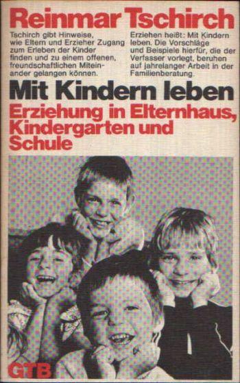 Mit Kindern leben Erziehung in Elternhaus, Kindergarten und Schule