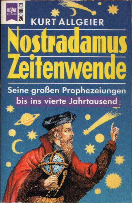 Nostradamus Zeitenwende Seine großen Prophezeiungen bis ins vierte Jahrtausend