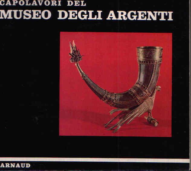 Capolavori Del Museo Degli Argenti with English translation, avec traduction francaise, mit deutscher Übersetzung,