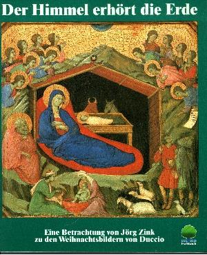 Der Himmel erhört die Erde Eine Betrachtung von Jörg Zink zu den Weihnachtsbildern von Duccio di Buoninsegna