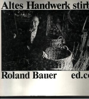 Altes Handwerk stirbt Mit einer Einführung von Frieder Stöckle und Texten von Elisabeth Braem-Kaiser und Ilona Lenk