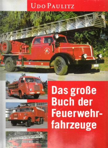Das große Buch der Feuerwehrfahrzeuge - Eine hundertjährige Entwicklungsgeschichte in Bildern