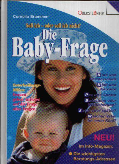 Die Baby-Frage Soll ich - oder soll ich nicht? - Entscheidungshilfen: Frauen geben Antwort auf die frage aller Fragen.