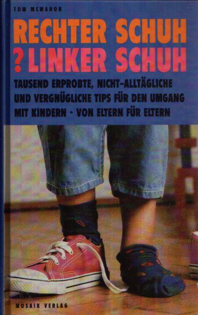 Rechter Schuh? Linker Schuh Tausend erprobte, nicht-alltägliche und vergnügliche Tips für den Umgang mit Kindern - Von Eltern für Eltern.