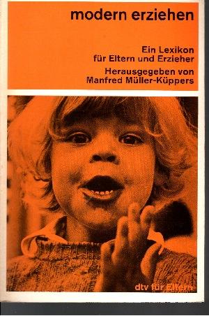 Modern erziehen (Grundlagen - Probleme - Lösungen) Ein Lexikon für Eltern und Erzieher