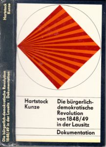 Die bürgerlich-demokratische Revolution von 1948/49 in der Lausitz - Dokumente zum Verlauf und zur Wirkung der Revolution im deutsch-sorbischen Gebiet Eine Quellenauswahl