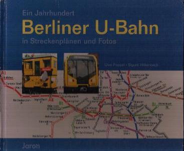 Ein Jahrhundert Berliner U-Bahn in Streckenplänen und Fotos