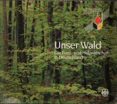 Unser Wald Die Forst- und Holzwirtschaft in Deutschland