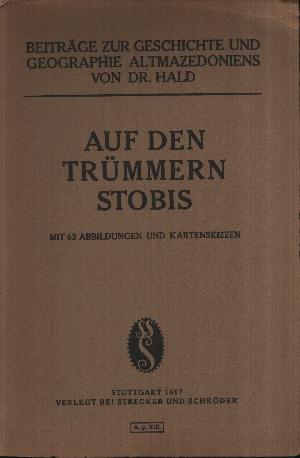 Beiträge zur Geschichte und Geographie Altmazedoniens Auf den Trümmern Stobis mit 62 Abbildungen und Kartenskizzen