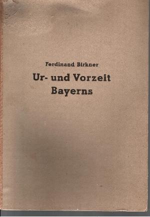 Ur- und Vorzeit Bayerns mit 42 Abbildungen im Text mit insgesamt 450 Figuren und 20 Kunstdruck-Tafeln