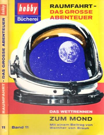 Raumfahrt, das große Abenteuer - Das Wettrennen zum Mond - Hobby Bücherei Band 11