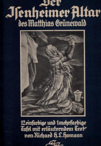Der Isenheimer Altar in Altmar des Matthias Grünewald - 12 einfarbige Tafeln mit erläuterndem Text von Richard H.L.Hamann