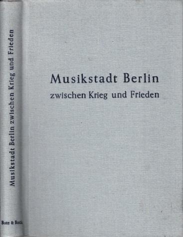 Musikstadt Berlin zwischen Krieg und Frieden - Musikalische Bilanz einer Viermächtestadt