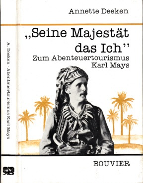"""""""Seine Majestät das Ich"""" - Zum Abenteuertourismus Karl Mays Abhandlungen zur Kunst-, Musik- und Literaturwissenschaft, Band 339"""