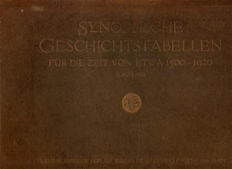 Synoptische Tabellen für den geschichtlichen Arbeits-Unterricht vom Ausgang des Mittelalters bis zur Gegenwart