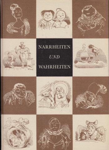 Narrheiten und Wahrheiten Mit einer Einführung von Friedrich Bohne