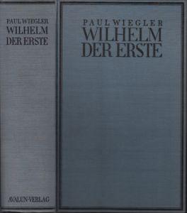 Wilhelm der Erste - Sein Leben und seine Zeit