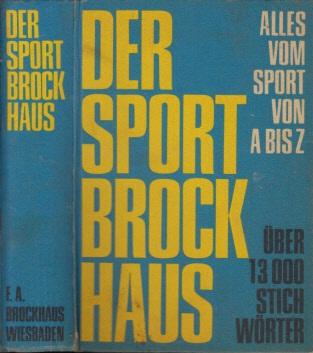Der Sport Brockhaus Mehr als 1400 Bilder und Zeidinungen im Text und auf 76 einfarbigen und bunten Tafelseiten und Bildgruppen. Über 100 Übersiditen, Zeittafeln und Statistiken.