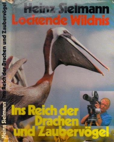 Ins Reich der Drachen und Zaubervögel - Lockende Wildnis Mit einer Einführung von Prof. Dr. Irenäus Eibl-Eibesfeldt