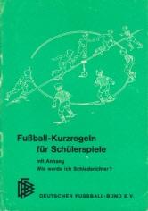 Fußball-Kurzregeln für Schülerspiele mit Anhang Wie werde ich Schiedsrichter?