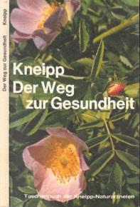 Der Weg zu Kneipp ein zur Gesundheit - Taschenbuch der Kneipp-Naturarzneien