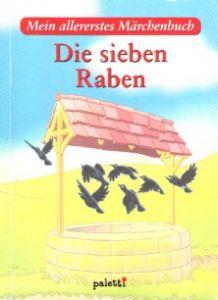 Die sieben Raben - Mein allererstes Märchenbuch