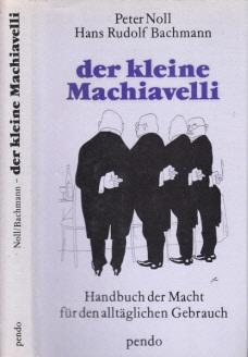 Der kleine Machiavelli - Handbuch der Macht für den alltäglichen Gebrauch