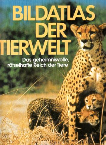 Bildatlas der Tierwelt - Das geheimnisvolle, rätselhafte Reich der Tiere