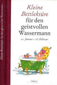 Kleine Bettlektüre für den geistvollen Wassermann - 21. Januar - 18. Februar