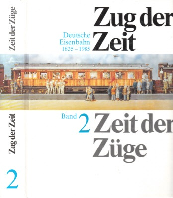 Zug der Zeit-Zeit der Züge - Deutsche Eisenbahn 1835-1985 - Band 2 Das offizielle Werk zur gleichnamigen Ausstellung unter der Schirmherrschaft von Bundespräsident Richard von Weizsäcker