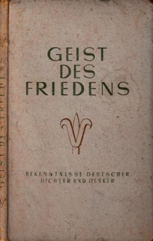 Geist des Friedens - Bekenntnisse und Mahnungen deutscher Dichter und Denker