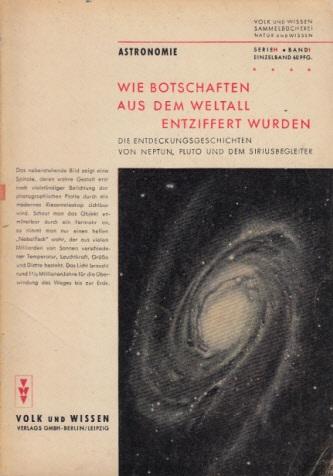 Wie Botschaften aus dem Weltall entziffert wurden - Die Entdeckungsgeschichten von Neptun, Pluto und dem Siriusbegleiter Sammelbücherei Natur und Wissen Band 1