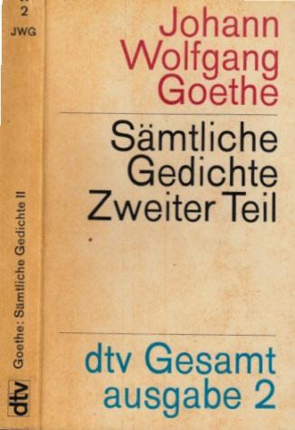 Sämtliche Gedichte Zweiter Teil - Die Gedichte der Ausgabe letzter Hand Zweite Abteilung Mit einem Nachwort von Adalbert Elschenbroich