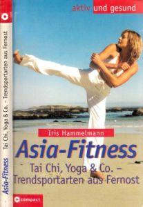 Asia-Fitness - Tai Chi,Yoga & Co. - Trendsportarten aus Fernost aktiv und gesund