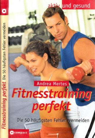 Fitnesstraining perfekt - Die 50 häufigsten Fehler vermeiden aktiv und gesund