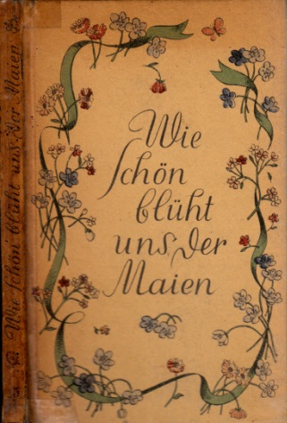Wie schön blühn uns der Maien - Frühlings- und Liebeslieder der deutschen Dichtung Wiener Bücherei Band 5