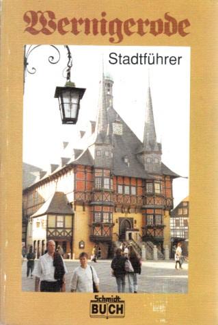 Wernigerode - Ein Führer durch die bunte Stadt am Harz