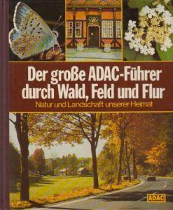 Der große ADAC-Führer durch Wald, Feld und Flur - Natur und Landschaft unserer Heimat