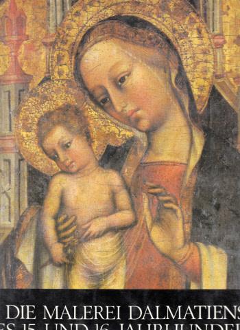 Die Malerei Dalmatiens des 15. und 16. Jahrhunderts - Monumenta Artis Croatiae, erste Reihe, Band 2