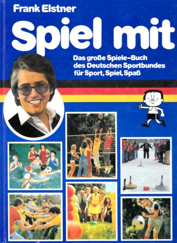 Spiel mit - Das große Spiele-Buch des Deutschen Sportbundes für Sport, Spiel und Spaß