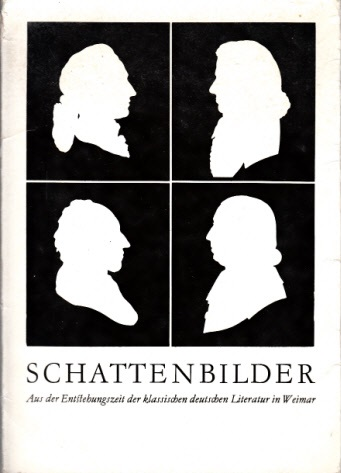 Schattenbilder - Aus der Entstehungszeit der klassischen deutschen Literatur in Weimar