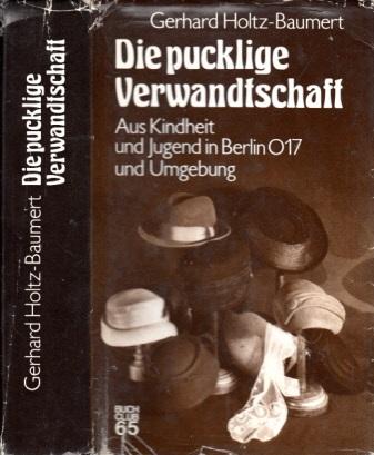 Die pucklige Verwandtschaft - Aus Kindheit und Jugend in Berlin O 17 und Umgebung