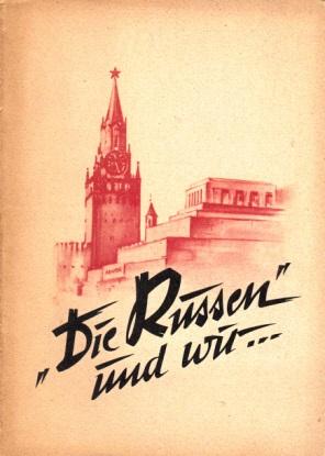 Die Russen und wir ... - Beiträge zur Frage der Herstellung eines Freundschaftsverhältnisses zur Sowjetunion, dem Lande des Sozialismus