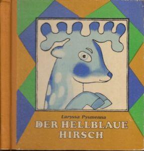 Der hellblaue Hirsch - Märchen aus dem Ukrainischen Illustrationen von Halyna Sokyrynska und Wolodymyr Reschetow