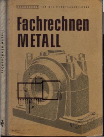 Fachrechnen Metall - Lehrbuch für das Fachrechnen der metallbearbeitenden Berufe - Nach den Ausbildungsunterlagen für die volkseigene Wirtschaft - Maschinenschlosser